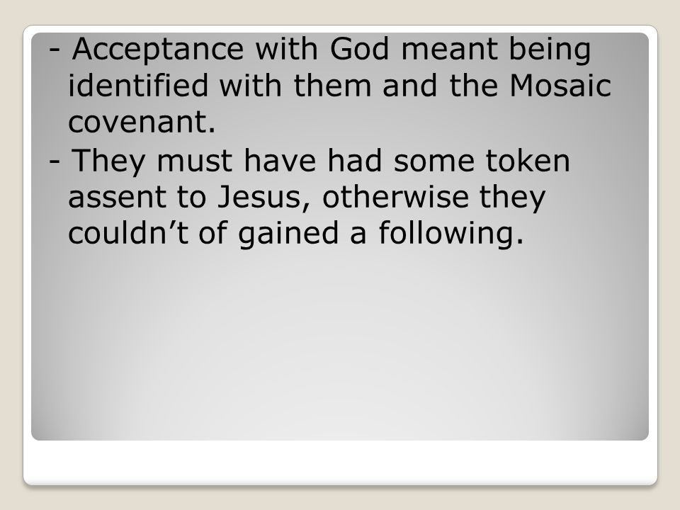 - Acceptance with God meant being identified with them and the Mosaic covenant.