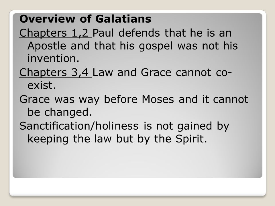Overview of Galatians Chapters 1,2 Paul defends that he is an Apostle and that his gospel was not his invention.