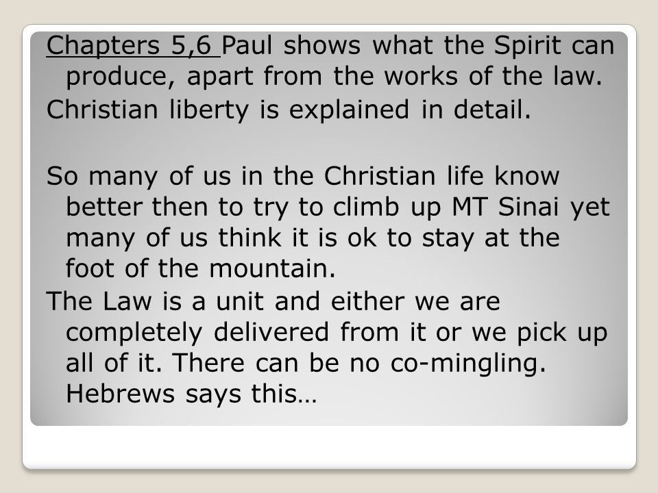 Chapters 5,6 Paul shows what the Spirit can produce, apart from the works of the law.