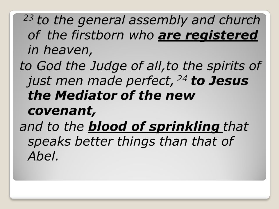 23 to the general assembly and church of the firstborn who are registered in heaven,