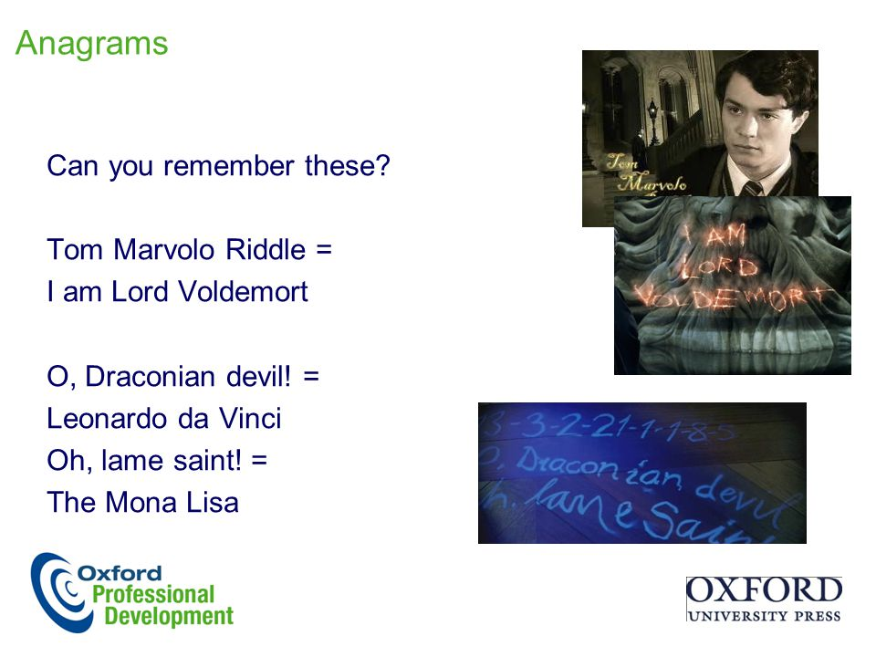 Anagrams Can you remember these. Tom Marvolo Riddle = I am Lord Voldemort O, Draconian devil.