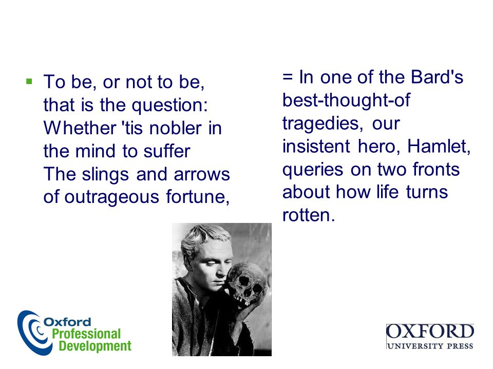 = In one of the Bard s best-thought-of tragedies, our insistent hero, Hamlet, queries on two fronts about how life turns rotten.