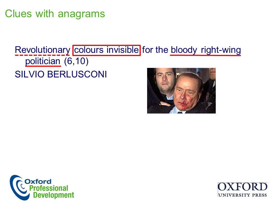 Clues with anagrams Revolutionary colours invisible for the bloody right-wing politician (6,10) SILVIO BERLUSCONI