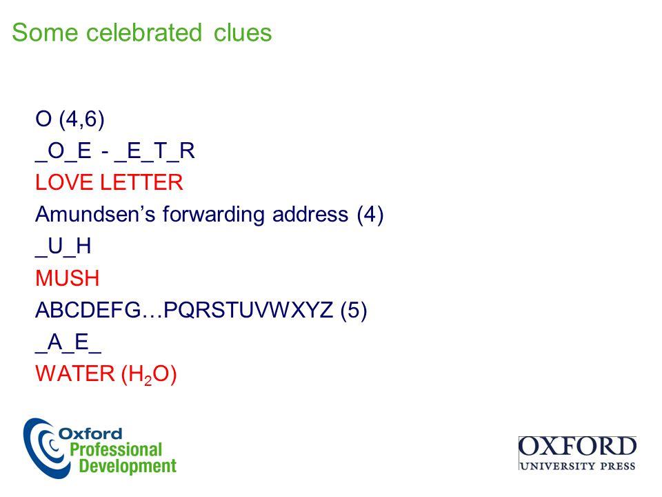 Some celebrated clues O (4,6) _O_E - _E_T_R LOVE LETTER Amundsen's forwarding address (4) _U_H MUSH ABCDEFG…PQRSTUVWXYZ (5) _A_E_ WATER (H2O)