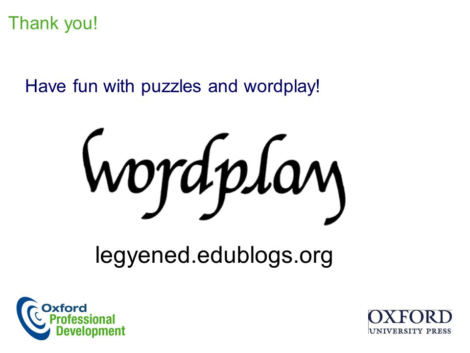 Thank you! Have fun with puzzles and wordplay! legyened.edublogs.org