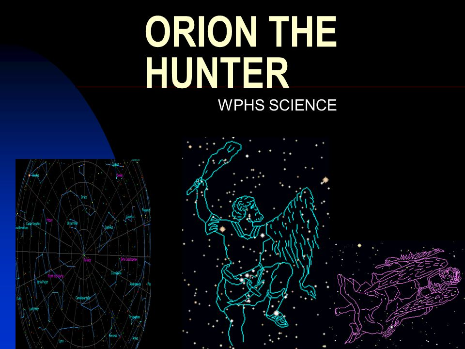 ORION THE HUNTER WPHS SCIENCE