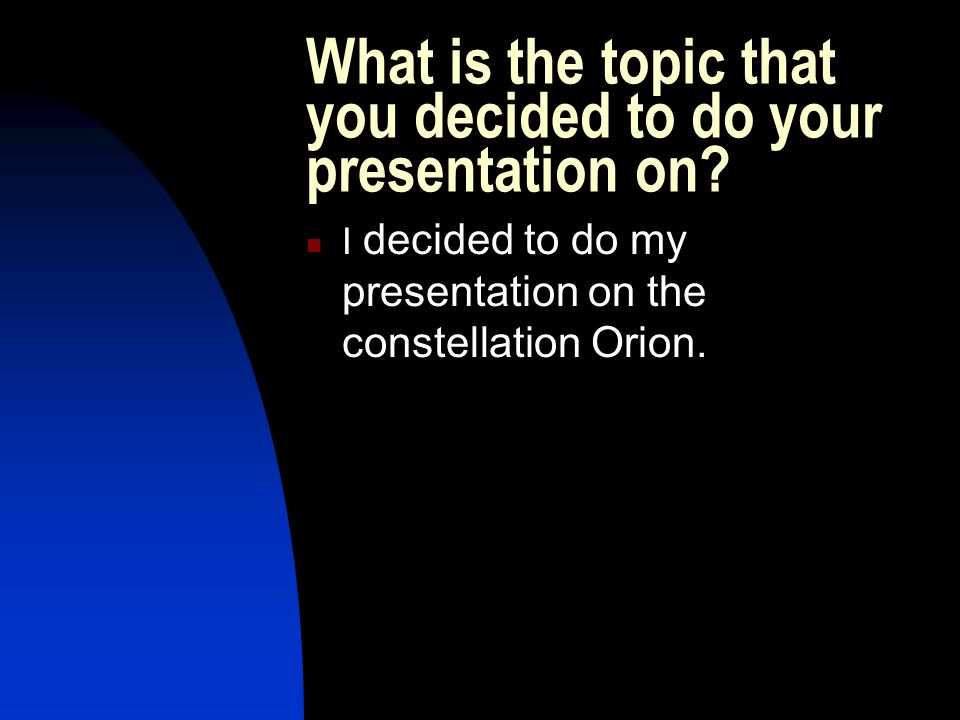 What is the topic that you decided to do your presentation on