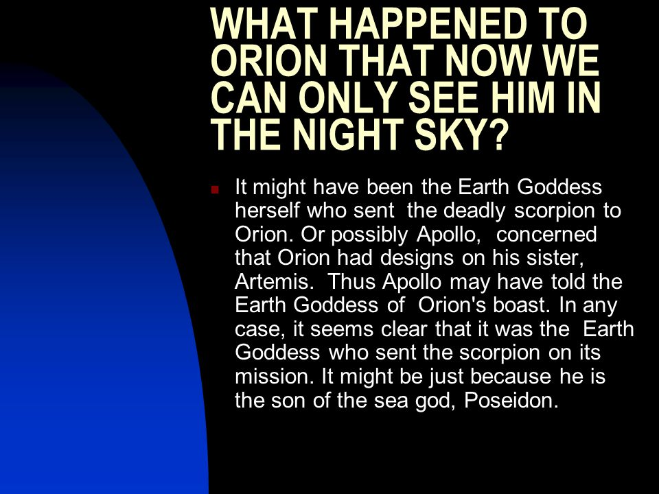WHAT HAPPENED TO ORION THAT NOW WE CAN ONLY SEE HIM IN THE NIGHT SKY