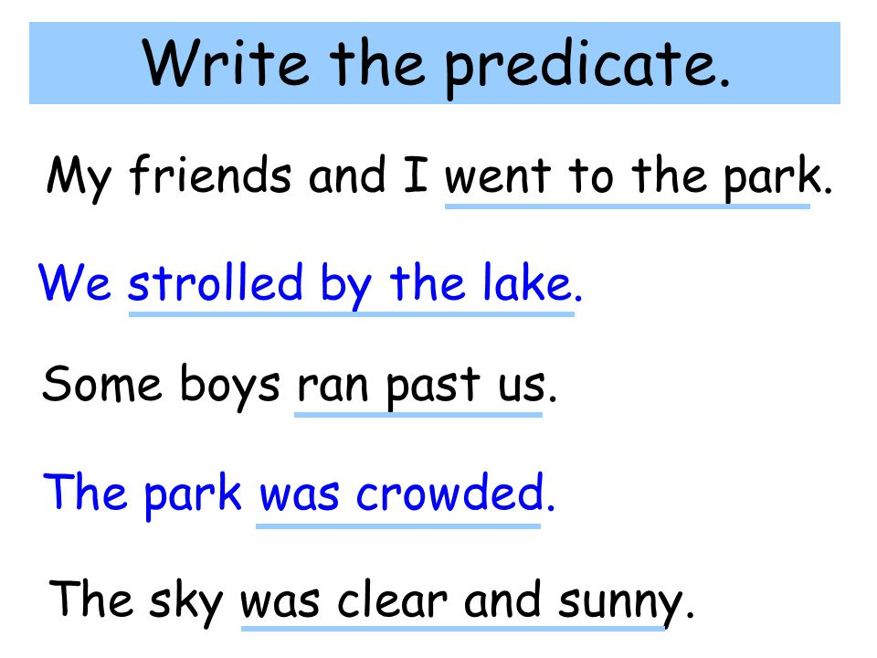 Write the predicate. My friends and I went to the park.