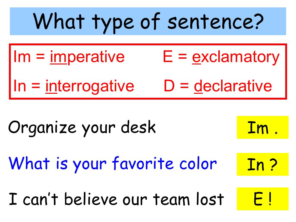What type of sentence Im = imperative E = exclamatory