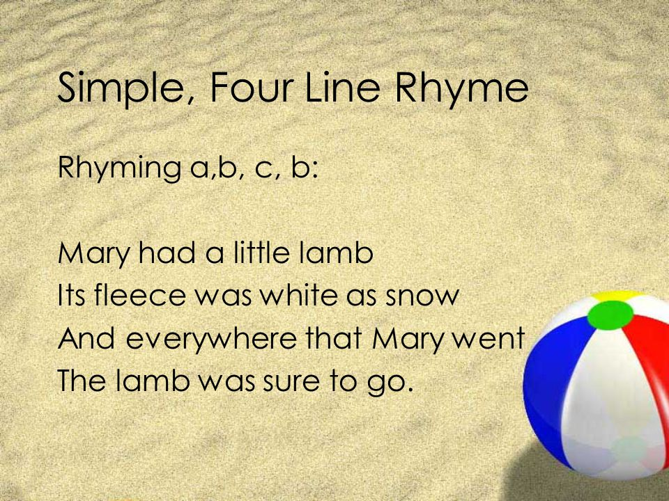 Simple, Four Line Rhyme Rhyming a,b, c, b: Mary had a little lamb