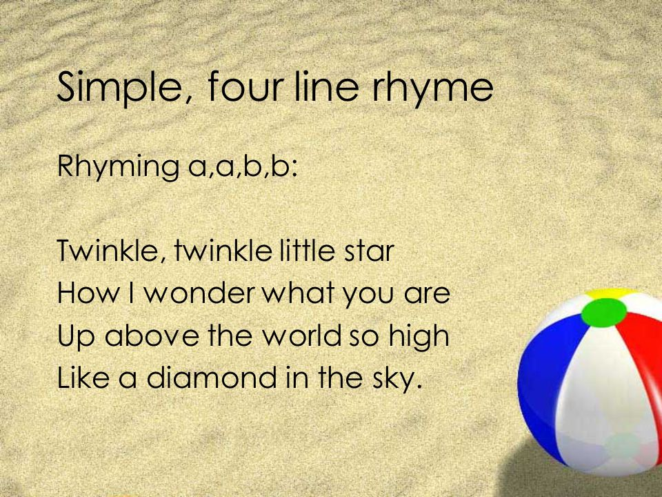 Simple, four line rhyme Rhyming a,a,b,b: Twinkle, twinkle little star
