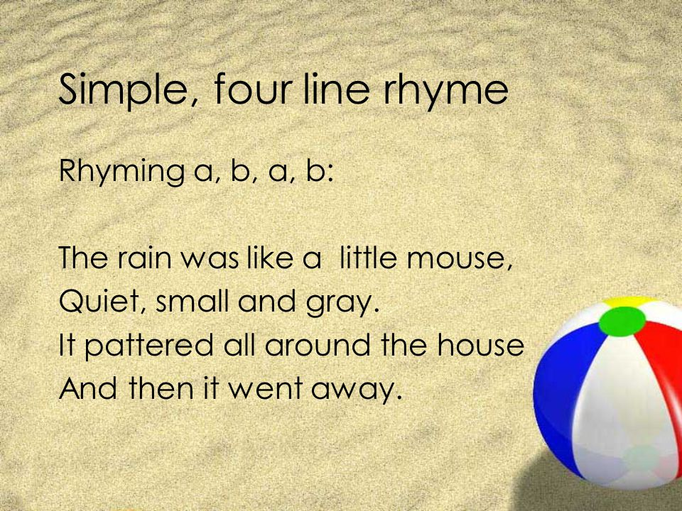 Simple, four line rhyme Rhyming a, b, a, b: