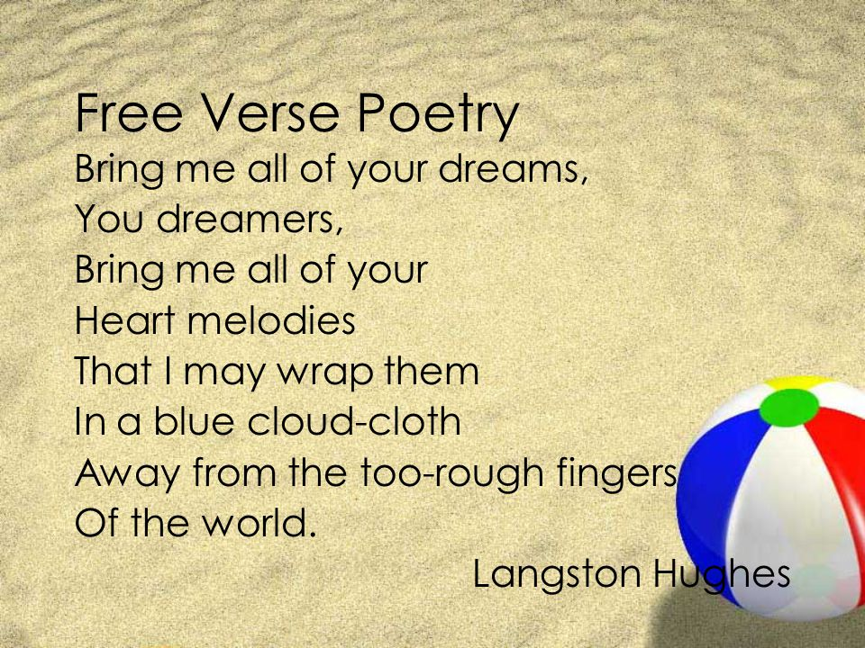 Free Verse Poetry Bring me all of your dreams, You dreamers,