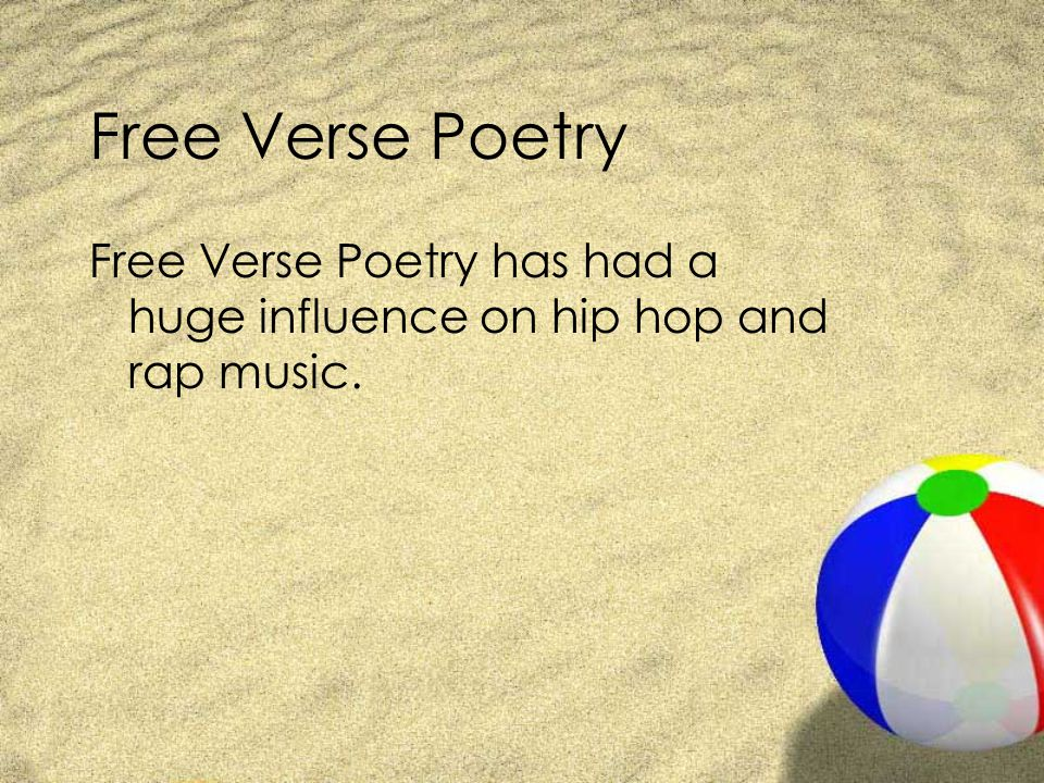 Free Verse Poetry Free Verse Poetry has had a huge influence on hip hop and rap music.