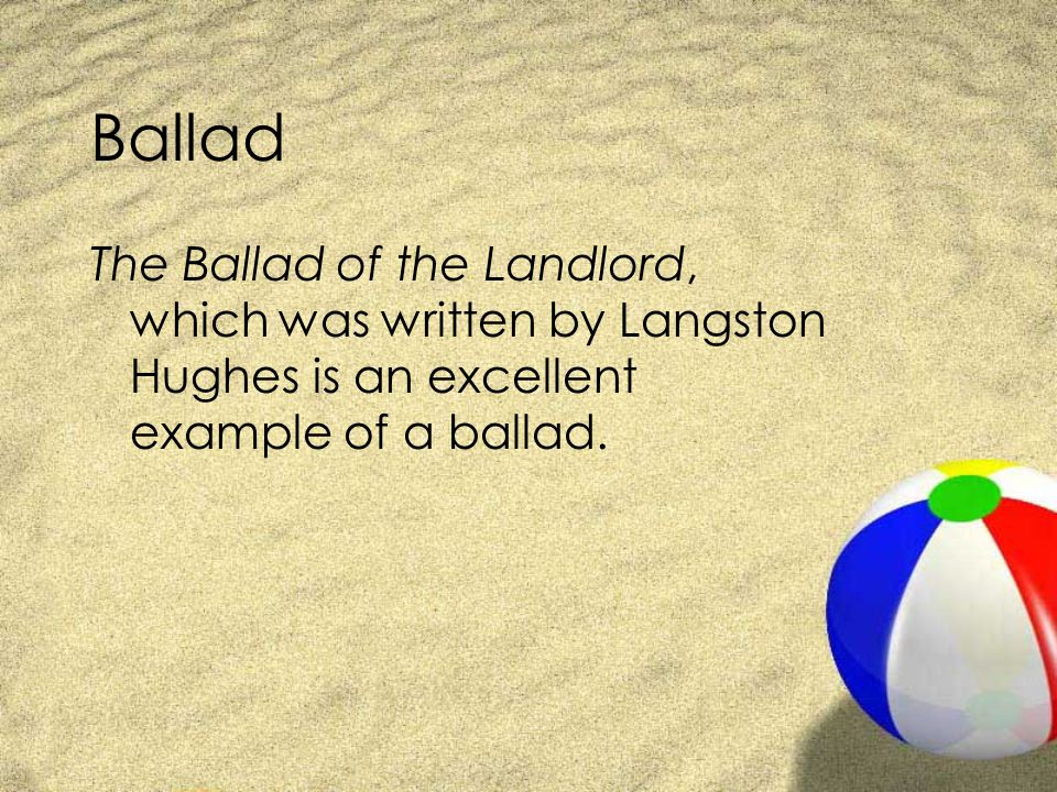 Ballad The Ballad of the Landlord, which was written by Langston Hughes is an excellent example of a ballad.