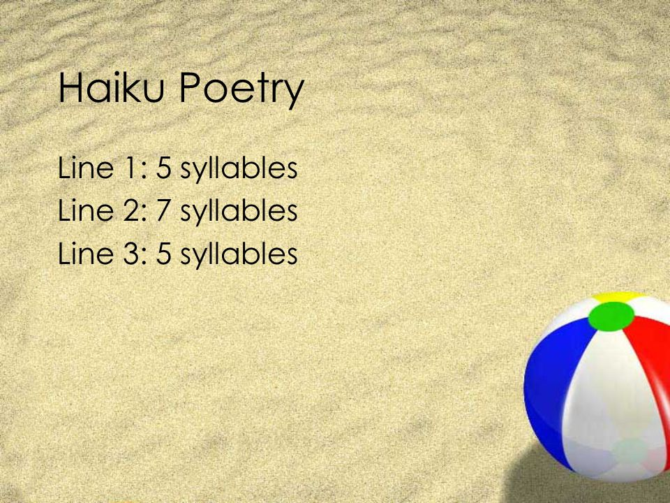 Haiku Poetry Line 1: 5 syllables Line 2: 7 syllables
