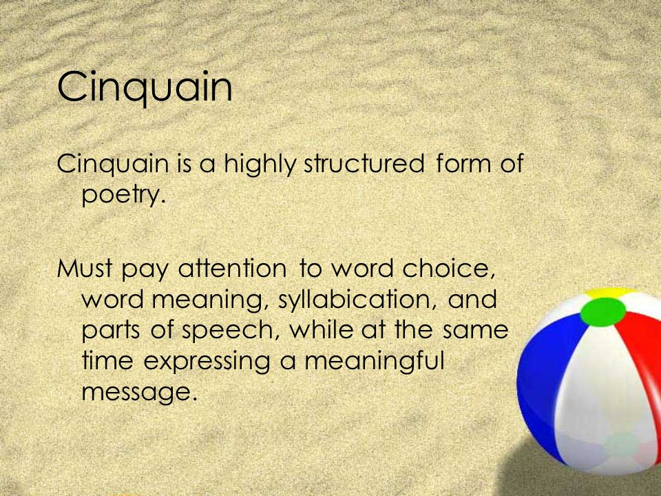 Cinquain Cinquain is a highly structured form of poetry.
