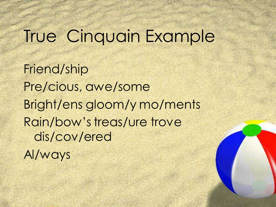 True Cinquain Example Friend/ship Pre/cious, awe/some