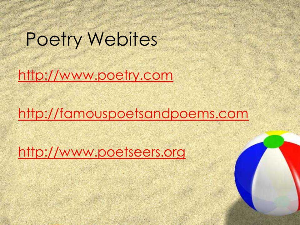 Poetry Webites http://www.poetry.com http://famouspoetsandpoems.com