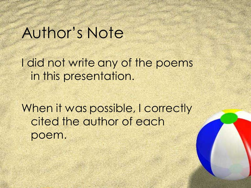 Author's Note I did not write any of the poems in this presentation.