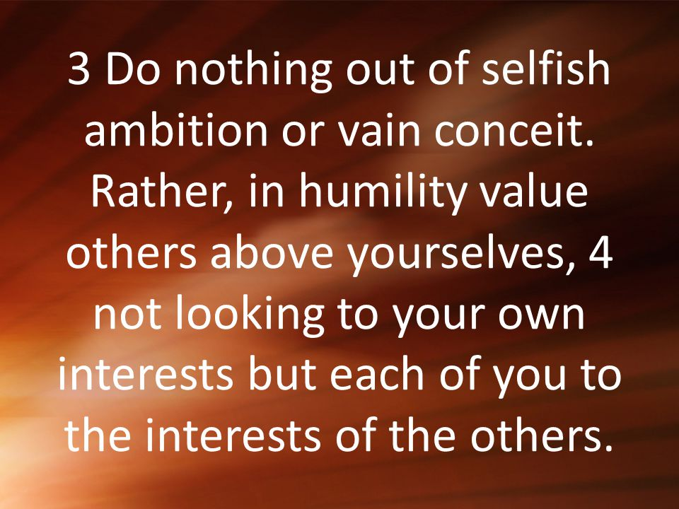 3 Do nothing out of selfish ambition or vain conceit