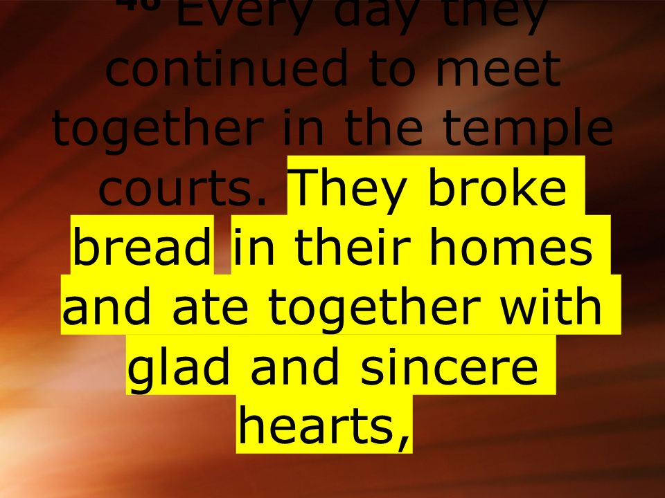 46 Every day they continued to meet together in the temple courts