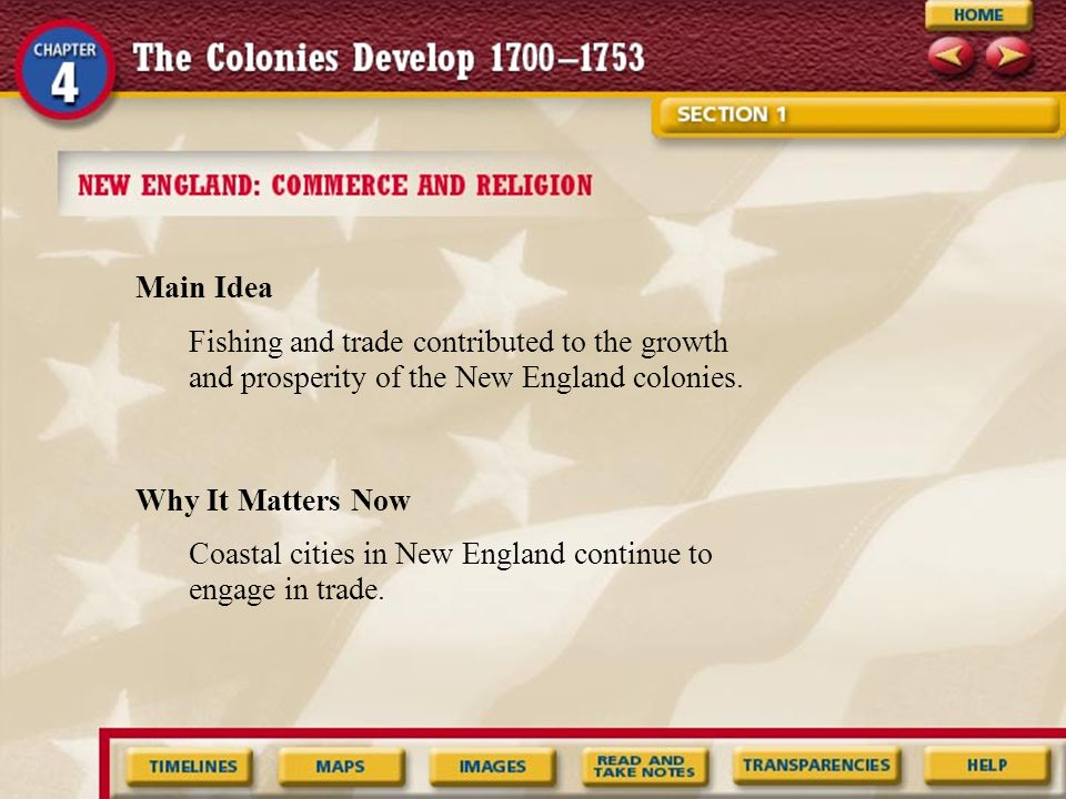 Main Idea Fishing and trade contributed to the growth and prosperity of the New England colonies. Why It Matters Now.