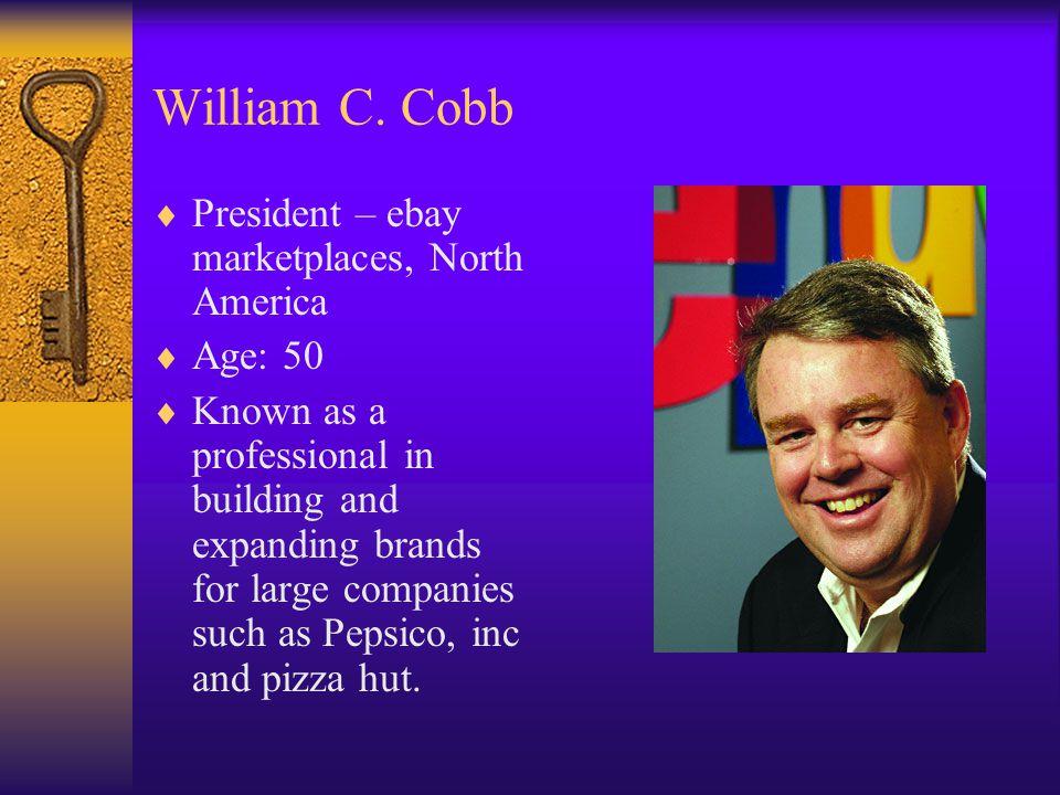 William C. Cobb President – ebay marketplaces, North America Age: 50