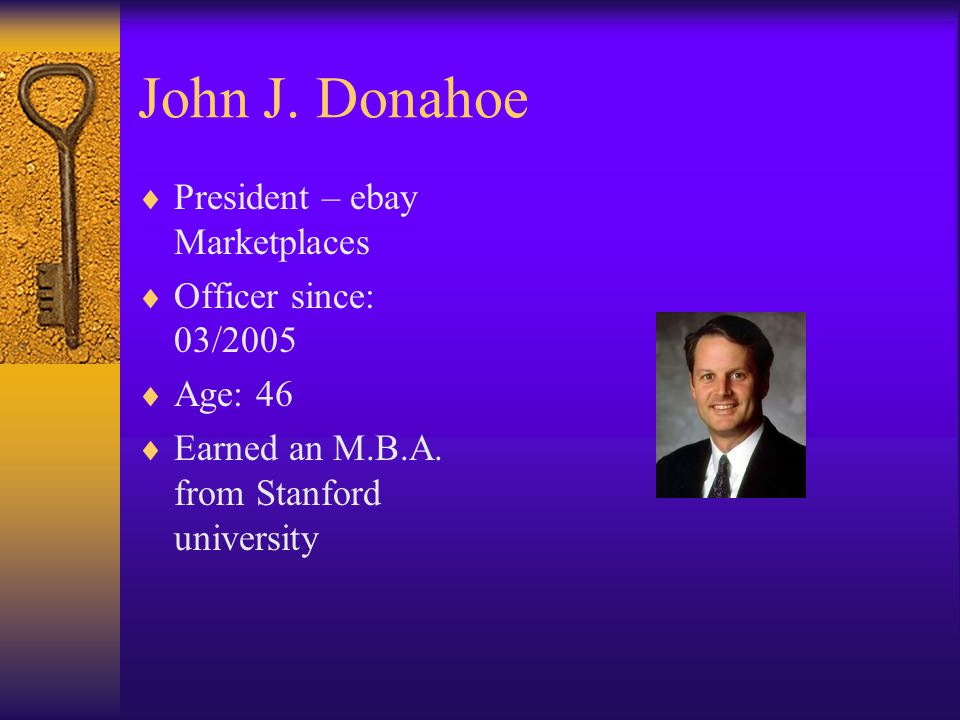 John J. Donahoe President – ebay Marketplaces Officer since: 03/2005