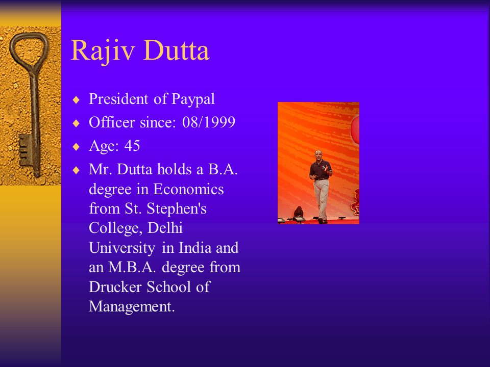 Rajiv Dutta President of Paypal Officer since: 08/1999 Age: 45