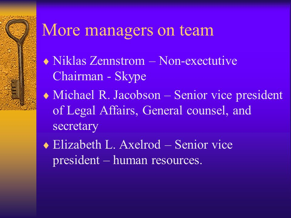 More managers on team Niklas Zennstrom – Non-exectutive Chairman - Skype.