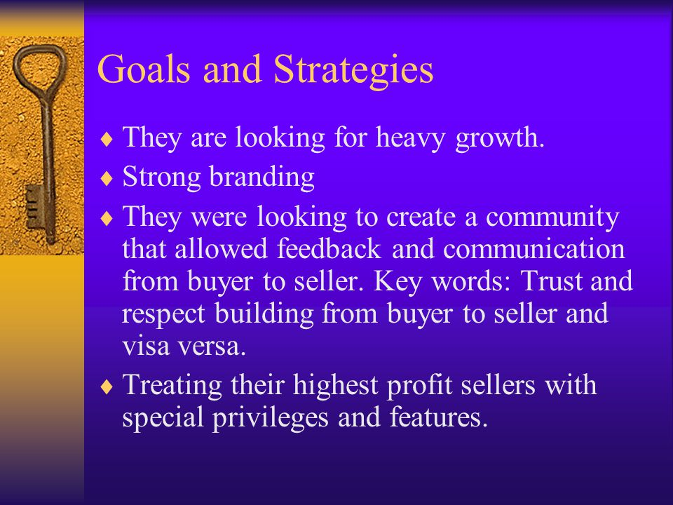 Goals and Strategies They are looking for heavy growth.