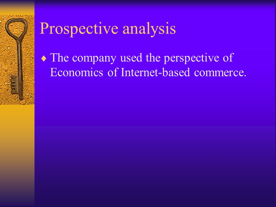 Prospective analysis The company used the perspective of Economics of Internet-based commerce.