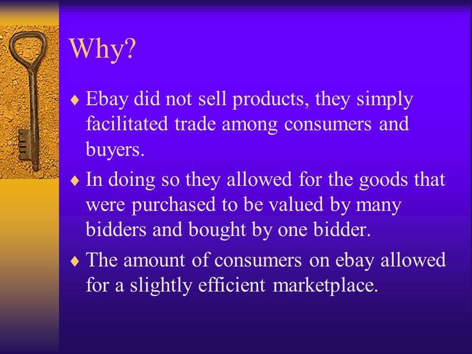 Why Ebay did not sell products, they simply facilitated trade among consumers and buyers.