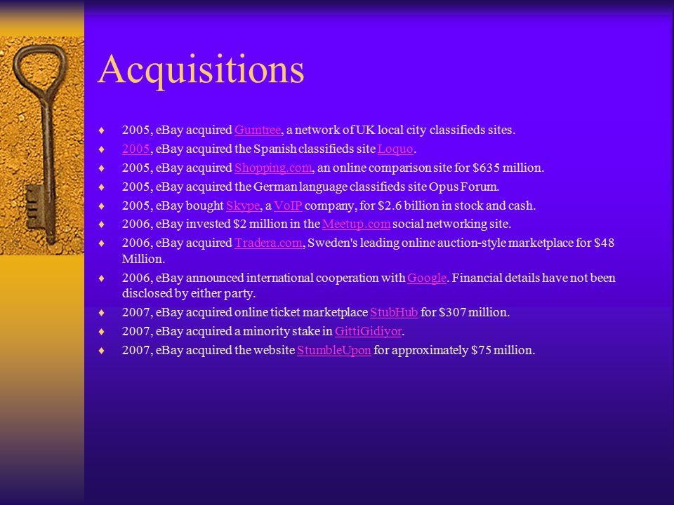 Acquisitions 2005, eBay acquired Gumtree, a network of UK local city classifieds sites. 2005, eBay acquired the Spanish classifieds site Loquo.