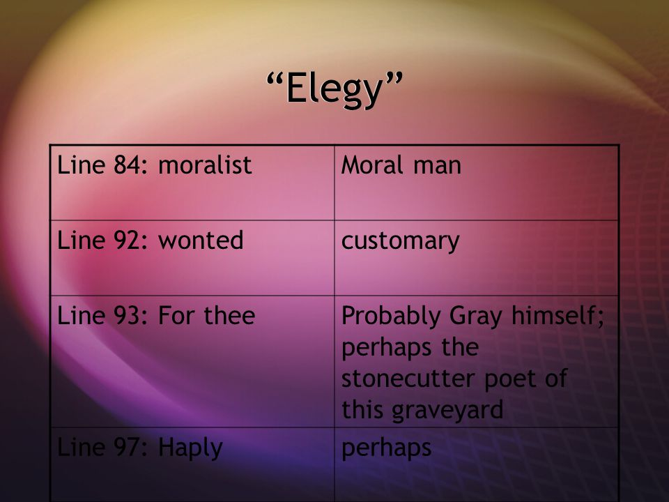 Elegy Line 84: moralist Moral man Line 92: wonted customary