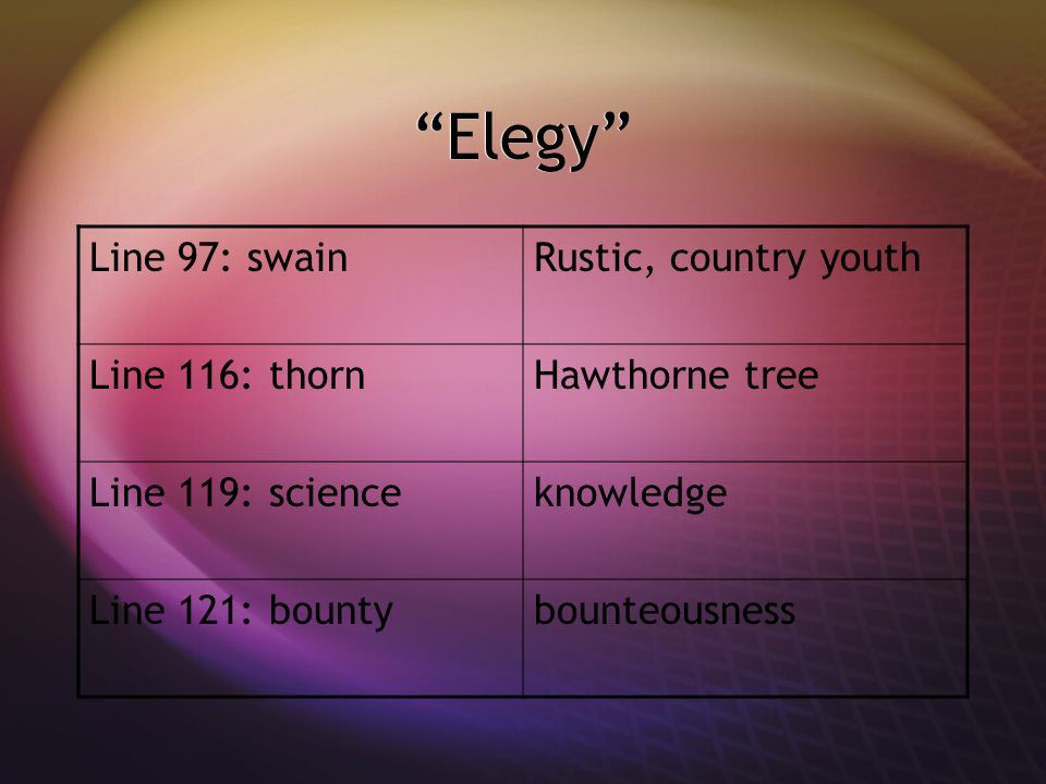 Elegy Line 97: swain Rustic, country youth Line 116: thorn