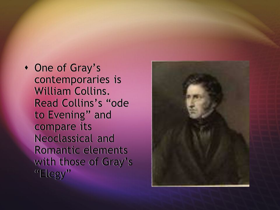 One of Gray's contemporaries is William Collins