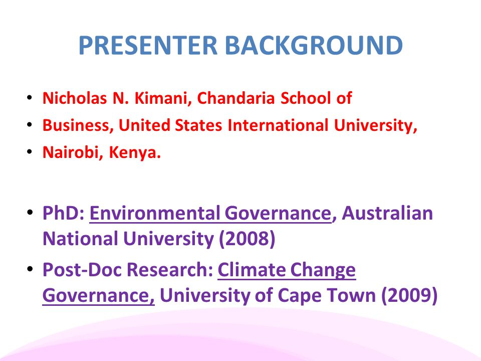 PRESENTER BACKGROUND Nicholas N. Kimani, Chandaria School of. Business, United States International University,