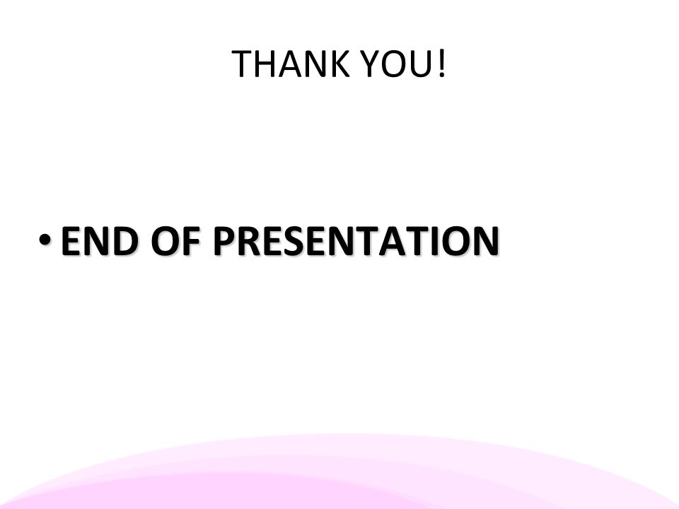 THANK YOU! END OF PRESENTATION