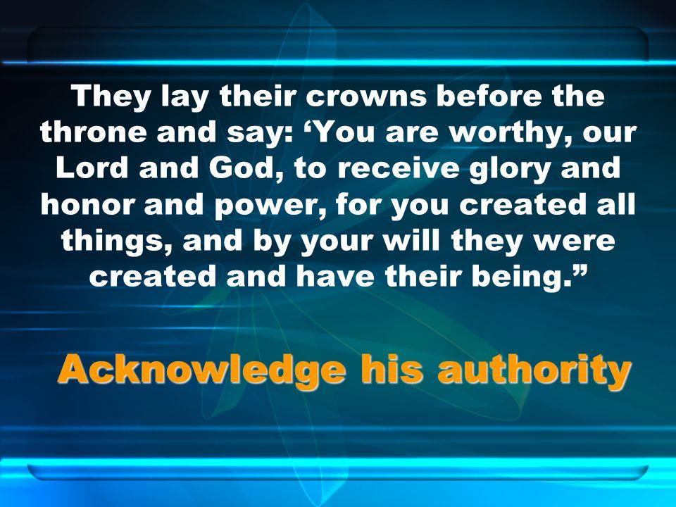 Acknowledge his authority