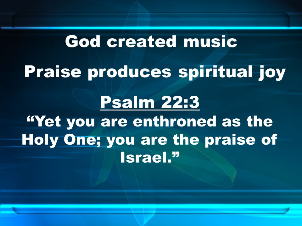 Praise produces spiritual joy