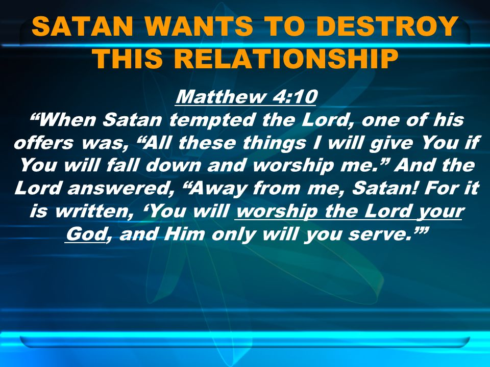 SATAN WANTS TO DESTROY THIS RELATIONSHIP