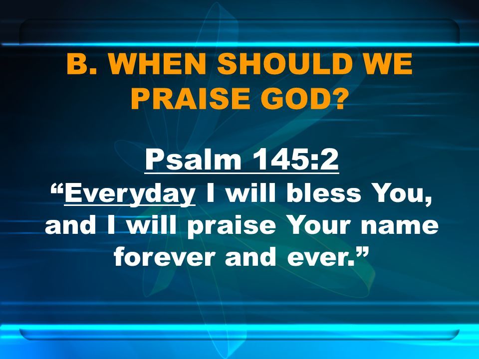 B. WHEN SHOULD WE PRAISE GOD
