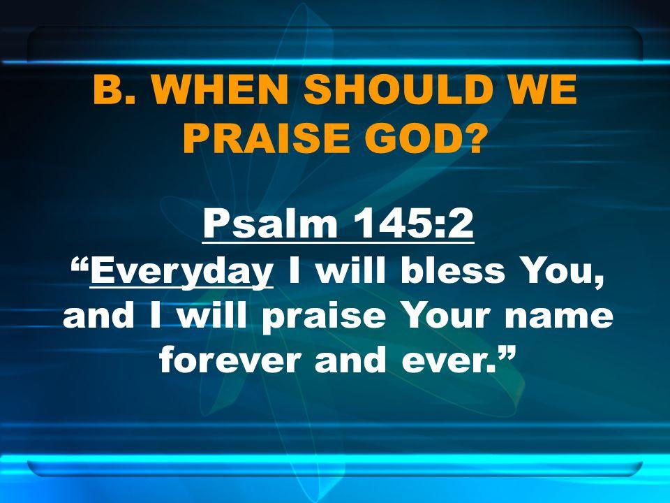 B. WHEN SHOULD WE PRAISE GOD