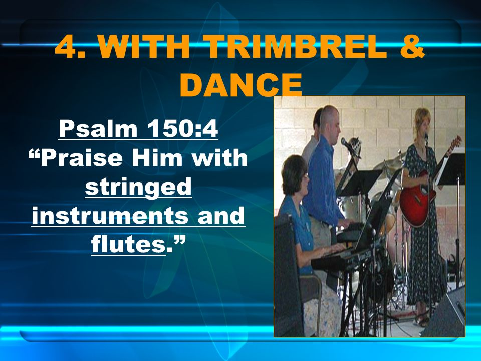 Psalm 150:4 Praise Him with stringed instruments and flutes.