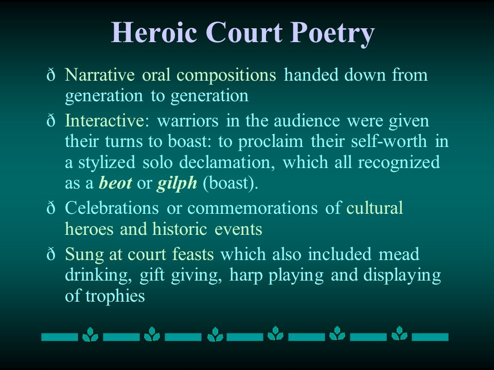 Heroic Court Poetry Narrative oral compositions handed down from generation to generation.