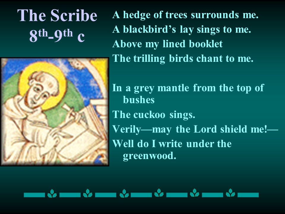 The Scribe 8th-9th c A hedge of trees surrounds me.