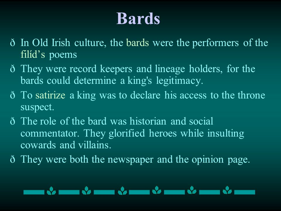 Bards In Old Irish culture, the bards were the performers of the filíd's poems.